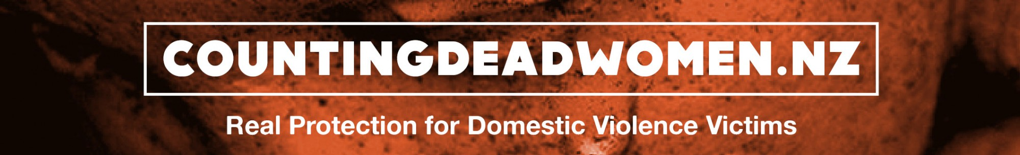 COUNTING DEAD WOMEN . NZ – Real Protection for Domestic Violence Victims